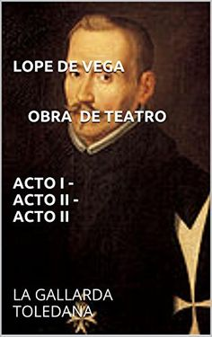 LOPE DE VEGA obra de teatro Acto I - Acto II - Acto II: LA GALLARDA TOLEDANA de Lope de Vega, http://www.amazon.es/dp/B00PXGX4QS/ref=cm_sw_r_pi_dp_t8-Gub1KMJDWC