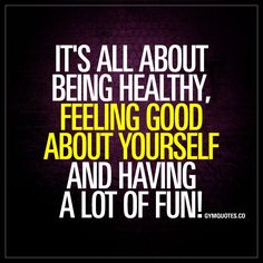 """It's all about being healthy, feeling good about yourself and having a lot of fun!"" - Be healthy, feel good and have fun! #fitlife #fitness #beinghealthy - www.gymquotes.co"