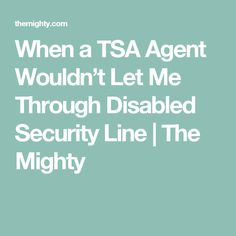 When a TSA Agent Wouldn't Let Me Through Disabled Security Line | The Mighty