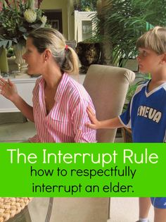 The Interrupt Rule - How your child can show respect and honor to their elders through a simple rule.  I need this for when Tim and I are talking on the phone!