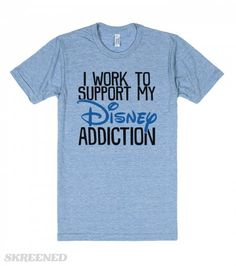 Disney Addiction | I work to support my Disney addiction. There could be worse things your addicted to, show off your obsession with this tshirt. This also makes a great gift for your Disney loving bestie! This also makes a great shirt to wear while you marathon their movies! #Disney
