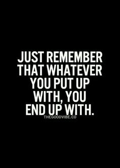 Just remember that whatever you put up with, you end up with. Relationship quotes and inspirational quotes. These quotes can be helpful to support your relationship goals, advice, tips and ideas for happy friendships, and happy relationships. Love Quotes For Her, Cute Love Quotes, Great Quotes, Quotes To Live By, Unique Quotes, The Words, Cool Words, Quotable Quotes, True Quotes