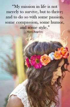 """My mission in life is not merely to survive, but to thrive; and to do so with some passion, some compassion, some humor, and some style."" - Maya Angelou   #alwaysinspire #Inspiration #quote"