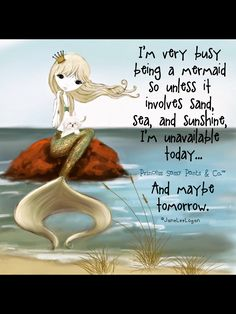I'm very busy being a mermaid so unless it involves sand, sea, & sunshine, I'm unavailable today. And maybe tomorrow. Unicorns And Mermaids, Real Mermaids, Mermaids And Mermen, Mermaid Fairy, Mermaid Tale, Mermaid Room, Mythical Creatures, Sea Creatures, Mermaid Quotes