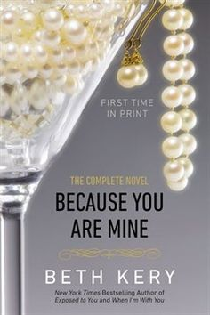 Because You Are Mine by Beth Kery - My first Beth Kery book, she doesn't disappoint. I loved the way he loved her. Ian & Francisca
