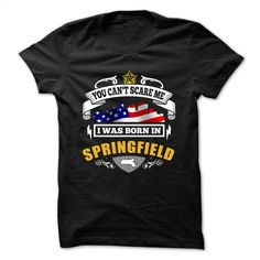 You can't Scare Me, I Was Born In springfield T Shirts, Hoodies, Sweatshirts - #cheap t shirts #funny shirt. PURCHASE NOW => https://www.sunfrog.com/States/-You-Cant-Scare-Me-I-Was-Born-In-springfield.html?60505