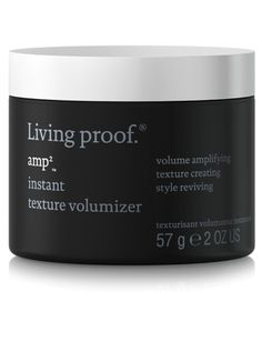 Living Proof Amp Instant Texture Volumizer ($24, livingproof.com) Already styled your hair, but want an extra dose of volume? Massage the paste into dry roots with your fingertips for added height. And don't worry, the paste doesn't create any oily residue