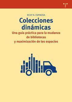 Colecciones dinámicas : una guía práctica para la mudanza de bibliotecas y maximización de los espacios / Ricky N. Espinosa