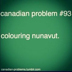 *sitting in class quietly crying*this was a nightmare and the teachers expected you to colour all of Nunavut Canadian Memes, Canadian Things, I Am Canadian, Canadian Girls, Canadian Facts, Canadian Humour, Canada Funny, Canada Eh, Canadian Stereotypes