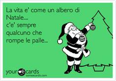 La vita e' come un albero di Natale.... c'e' sempre qualcuno che rompe le palle...