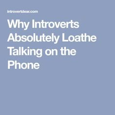 Why Introverts Absolutely Loathe Talking on the Phone