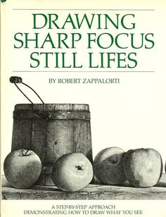 ZAPPALORTI, ROBERT. Drawing Sharp Focus Still Lifes