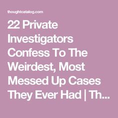 22 Private Investigators Confess To The Weirdest, Most Messed Up Cases They Ever Had | Thought Catalog