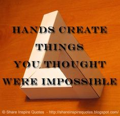 Hands create things you thought were Impossible  #Life #lifelessons #lifeadvice…