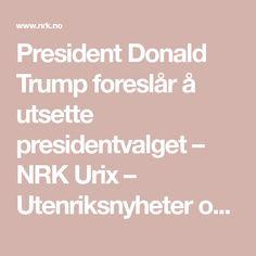 President Donald Trump foreslår å utsette presidentvalget – NRK Urix – Utenriksnyheter og -dokumentarer Donald Trump, Presidents