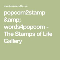 popcorn2stamp & words4popcorn - The Stamps of Life Gallery