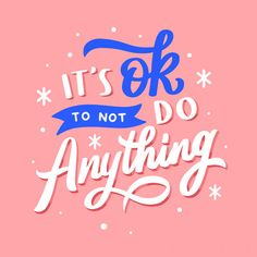 Lettering Typography Quote Poster Inspiration Motivation It's Ok To Not Do Anything