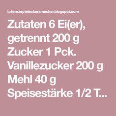 Zutaten 6 Ei(er), getrennt 200 g Zucker 1 Pck. Vanillezucker 200 g Mehl 40 g Speisestärke 1/2 TL Backpulver 40 g Kakaop...