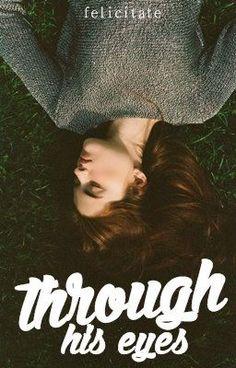 Through His Eyes #wattpad #teen-fiction