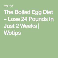 The Boiled Egg Diet – Lose 24 Pounds In Just 2 Weeks | Wotips