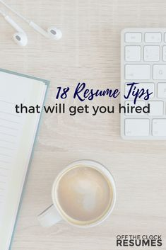 18 Resume Tips That Will Get You Hired | Off The Clock Resumes