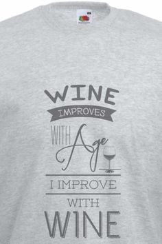 with age I improve with wine Beer, Wine, Root Beer, Ale