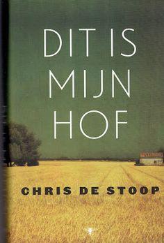 MIJN BOEKENKAST: Chris de Stoop - Dit is mijn hof. Een schrijnend verhaal over de teloorgang van de boerenstand en hun leefomgeving in Vlaanderen.