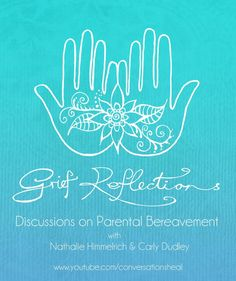 Grief Reflections - Discussions on Parental Bereavement by Nathalie Himmelrich and Carly Dudley - www.grievingparents.net