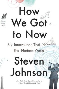 How We Got to Now: Six Innovations That Made the Modern World.  Click on the book cover to request this title at the Bill or Gales Ferry Libraries. 11/14