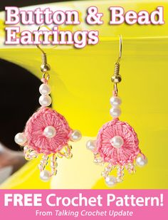 Button & Bead Earrings Download from Talking Crochet newsletter. Click on the photo to access the free pattern. Sign up for this free newsletter here: AnniesEmailUpdates.com.