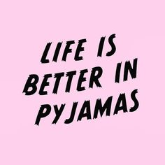life is better in pajamas quote