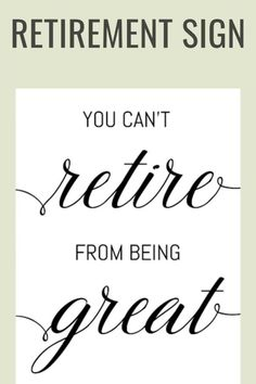 Sign For Retirement You Cant Retire From Being Great Retirement Party Centerpieces, Retirement Decorations, Happy Retirement, Retirement Parties, Whimsical Fonts, To Color, Wedding Signs, Printables, Wedding Plaques
