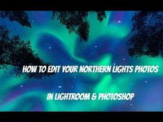 How to Edit / Post Process Your Northern Lights Photos in Photoshop & Lightroom – Dave Morrow Photography