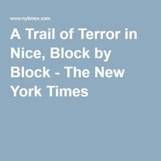 A Trail of Terror in Nice, Block by Block - The New York Times