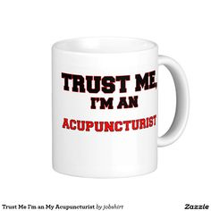 Trust Me I'm an My Acupuncturist Classic White Coffee Mug