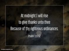 At midnight I will rise to give thanks unto thee Because of thy righteous ordinances. Psalm 119:62 http://www.twosparrowspress.com/2016/07/psalm-119-62/ #Psalm119 #God #Christian #Bible #TwoSparrowsPress
