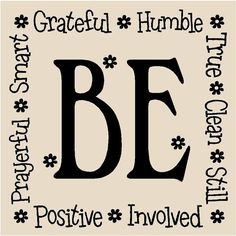 T83-Be, grateful, humble, true, clean, still, involved, positive, prayerful, smart.   12x12 vinyl