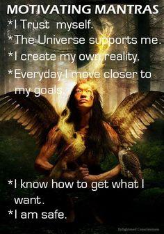 Mantras de motivação  Eu confio em mim/ O universo apoia-me / Eu crio a minha própria realidade / A cada dia que passa estou mais próximo dos meus objetivos / Sei como obter o que quero / Estou em segurança