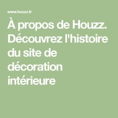 À propos de Houzz. Découvrez l'histoire du site de décoration intérieure