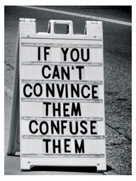 If you can't convince them, confuse them!