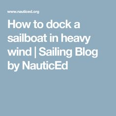 How to dock a sailboat in heavy wind | Sailing Blog by NauticEd