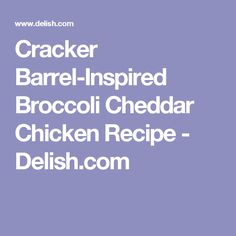 Cracker Barrel-Inspired Broccoli Cheddar Chicken Recipe - Delish.com