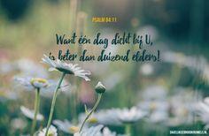 Want één dag dicht bij U, is beter dan duizend elders!Psalm 84:11  #God, #Nabijheid  https://www.dagelijksebroodkruimels.nl/psalm-84-11/
