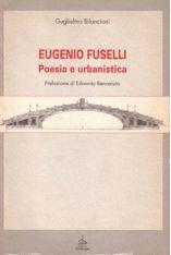 1994_EUGENIO FUSELLI Poesia e urbanistica by Guglielmo BILANCIONI_Pendragon, Bologna; pp. 70