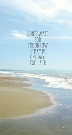 Don't wait for tomorrow it may be one day too late wallpaper