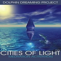 Free Meditation Activation City of Light, by Dolphin Dreaming Project