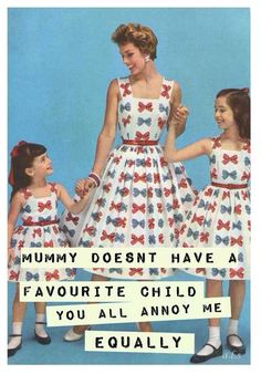 Mummy doesn't have a favorite child - you annoy me equally - vintage retro funny quote
