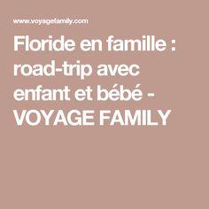 Floride en famille : road-trip avec enfant et bébé - VOYAGE FAMILY Orlando, Road Trip, Florida, Child, Orlando Florida, Road Trips