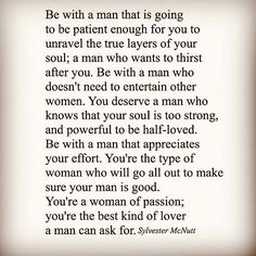 ∞ A real woman knows this applies to her too. If she wants too many men in her life, she isn't worth his time.