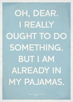 This is soooo me:) I love my PJ's!